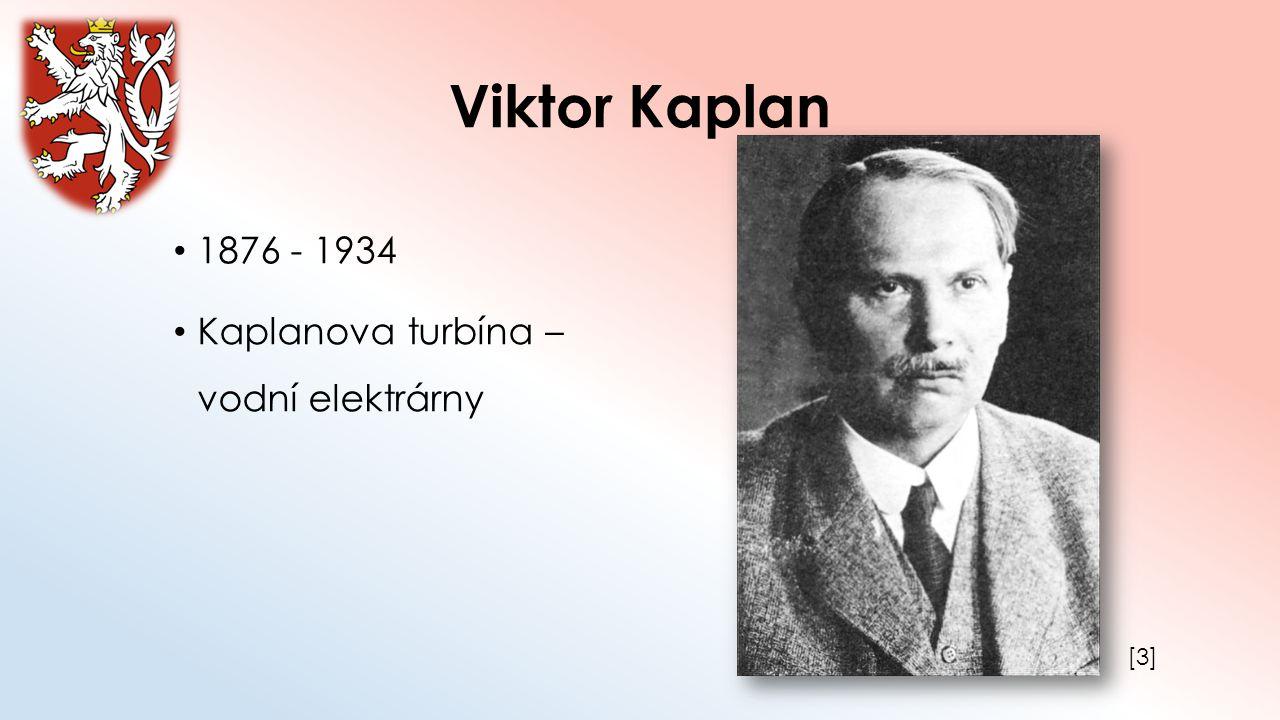 Viktor Kaplan 1876 - 1934 Kaplanova turbína – vodní elektrárny [3]